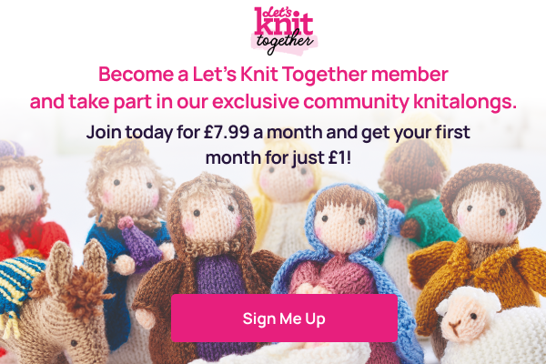 Become a Let's Knit Together member and take part in our exlcusive community knitalongs | Join today for £7.99 a month and get your first minth for just £1!