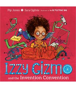 Izzy Gizmo and the Invention Convention, Pip Jones/Sara Ogilvie